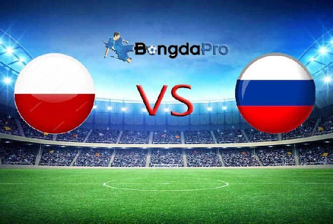 Link xem trực tiếp Ba Lan vs Nga hôm nay 1h45 ngày 2/6