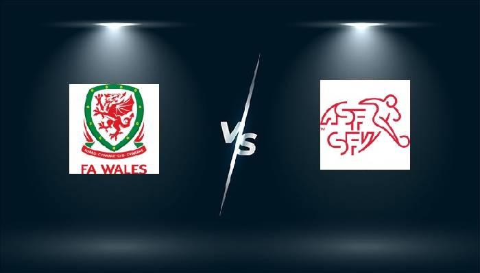 Tỷ lệ kèo nhà cái trận Xứ Wales vs Thụy Sĩ hôm nay lúc 20h ngày 12/6