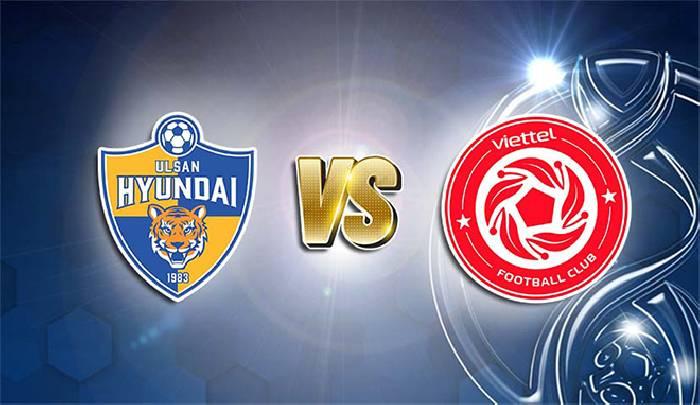 Link xem trực tiếp Ulsan Hyundai vs Viettel, 21h00 ngày 08/07