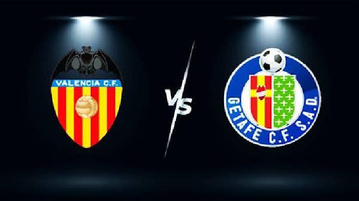 Link xem trực tiếp bóng đá Valencia vs Getafe hôm nay lúc 02h00