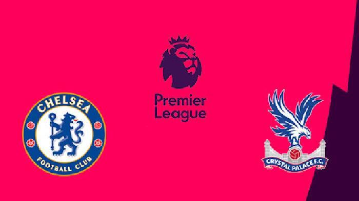 Link xem trực tiếp Chelsea vs Crystal Palace hôm nay lúc 21h00