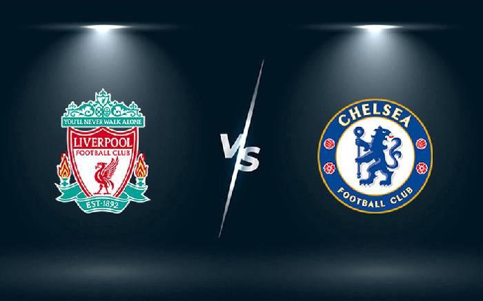 Link xem trực tiếp bóng đá Liverpool vs Chelsea hôm nay 23h30